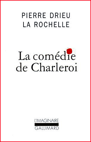Pierre Drieu La Rochelle La comédie de Charleroi
