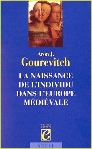 aron gourevitch la naissance de l individu dans l europe medievale