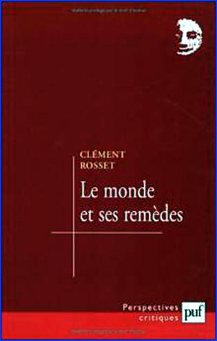 clement rosset le monde et ses remedes reedition 2000
