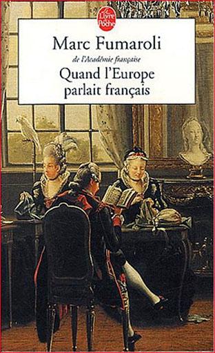 marc fumaroli quand l europe parlait francais