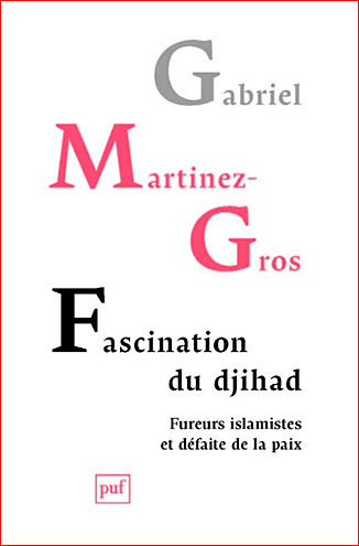 Gabriel Martinez-Gros Fascination du djihad